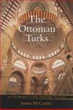 The Ottoman Turks : A History to 1923, McCarthy, Justin, 0582256569