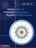 Stellar Evolution Physics, Iben, Icko, 1107016568