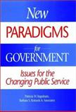 New Paradigms for Government : Issues for the Changing Public Service, Wilson, Jeanne M. and George, Jill A., 1555426565