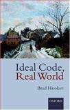 Ideal Code, Real World : A Rule-Consequentialist Theory of Morality, Hooker, Brad, 0199256578