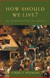 How Should We Live? : An Introduction to Ethics, Pojman, Louis P., 0534556574