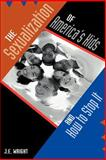 The Sexualization of America's Kids, J. Wright, 0595186572