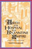 The Birth of the Hospital in the Byzantine Empire 9780801856570