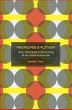 Aborigines and Activism : Race, Aborigines and the Coming of the Sixties to Australia, Clark, Jennifer, 0980296579
