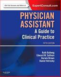 Physician Assistant: a Guide to Clinical Practice : Expert Consult - Online and Print, Ballweg, Ruth and Sullivan, Edward M., 1455706574