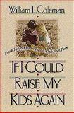 If I Could Raise My Kids Again, William L. Coleman, 1556616570