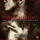 Visual Alchemy : The Fine Art of Digital Montage, McIntyre, Catherine, 0415816572