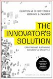 The Innovator's Solution, Clayton M. Christensen and Michael E. Raynor, 1422196577