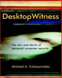 Desktop Witness : The Do's and Don'ts of Personal Computer Security, Caloyannides, Michael A., 0471486574