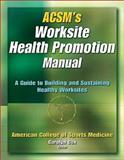 ACSM's Worksite Health Promotion Manual : A Guide to Building and Sustaining Healthy Worksites, American College of Sports Medicine Staff, 0736046577