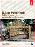 Built to Meet Needs : Cultural Issues in Vernacular Architecture, Oliver, Paul, 0750666579