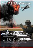 Airborne to Chairborne, A. S. Ahluwalia, 1469196573