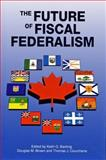 The Future of Fiscal Federalism, Banting, Keith and Brown, Douglas M., 0889116571