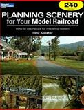 Planning Scenery for Your Model Railroad, Tony Koester, 0890246572