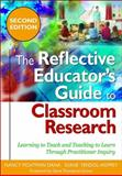 The Reflective Educator's Guide to Classroom Research : Learning to Teach and Teaching to Learn Through Practitioner Inquiry, Nancy Fichtman Dana, Diane Yendol-Hoppey, 1412966574