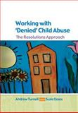 Working with Denied Child Abuse : The Resolutions Approach, Turnell, Andrew and Essex, Susanne, 0335216579