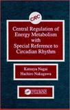 Central Regulation of Energy Metabolism with Special Reference to Circadian Rhythm, Nagai, Katsuya and Nakagawa, Hachiro, 0849366577