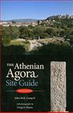 The Athenian Agora : Site Guide, Camp, John McK., II and Mauzy, Craig A., 0876616570