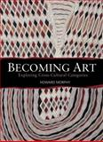 Becoming Art : Exploring Cross-Cultural Categories, Morphy, Howard, 1845206576