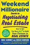 Weekend Millionaire Secrets to Negotiating Real Estate : How to Get the Best Deals to Build Your Fortune in Real Estate, Summey, Mike and Dawson, Roger, 0071496572