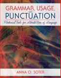Grammar, Usage, and Punctuation : Rhetorical Tools for Literate Uses of Language, Soter, Anna O., 0132946572
