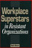 Workplace Superstars in Resistant Organizations 9780899306575
