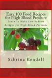 Easy 100 Food Recipes for High Blood Pressure, Sabrina Kendall, 1490926577