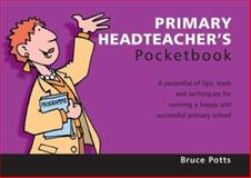 Primary Headteacher's Pocketbook, Bruce Potts, 1903776570