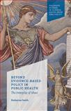 Beyond Evidence Based Policy in Public Health : The Interplay of Ideas, Smith, Katherine, 113702657X
