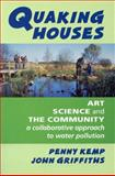 Quaking Houses : Art, Science and the Community: A Collaborative Approach to Water Pollution, Kemp, Penny and Griffiths, John, 1897766572