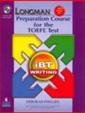 Longman Preparation Course for the TOEFL Test : IBT Writing, Phillips Publishing Staff and Phillips, Deborah, 013612657X