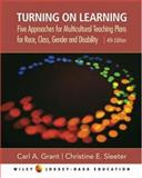 Turning on Learning : Five Approaches for Multicultural Teaching Plans for Race, Class, Gender and Disability, Grant, Carl A. and Sleeter, Christine E., 0471746576