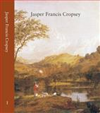 Jasper F. Cropsey : Catalogue Raisonne, Newington-Cropsey Foundation, Kenneth W. Maddox, 0976816571