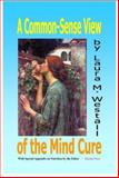 A Common-Sense View of the Mind Cure, Westall, Laura M., 0979266572