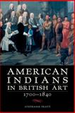 American Indians in British Art, 1700-1840, Pratt, Stephanie, 080613657X