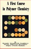 A First Course in Polymer Chemistry, Alexander A. Stepikheyev and Varvara A. Derevitskaya, 089875657X