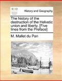 The History of the Destruction of the Helvetic Union and Liberty [Five Lines from the Preface], Jacques M. Mallet Du Pan, 1140656570