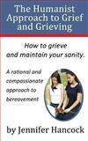 The Humanist Approach to Grief and Grieving, Jennifer Hancock, 1484046579