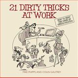 21 Dirty Tricks at Work : How to Win at Office Politics, Phipps, Mike and Gautrey, Colin, 1841126578