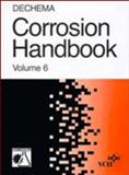 DECHEMA Corrosion Handbook - Corrosive Agents and Their Interaction with Materials : Acetic Acid, Alkanois, Benzene and Benzene Homologues, Hydrogen Chloride, R. Eskermann, G. Kreysa, Edited by: D. Behrens, 3527266577