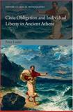 Civic Obligation and Individual Liberty in Ancient Athens, Liddel, Peter, 019922658X