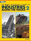 The Model Railroader's Guide to Industries along the Tracks 2, Wilson, Jeff, 0890246580