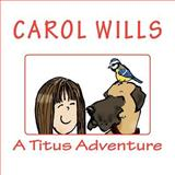 A Titus Adventure, Carol Wills, 1468026585