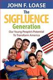 The Sigfluence Generation Our Young People's Potential to Transform Americ, Loase, John, 1608606589