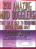 201 Mind Bogglers That Can Be Used to Teach Kids Critical Lessons about Learning and Life, Bowman, Robert, 1889636584