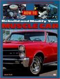 How to Rebuild and Modify Your Muscle Car, Jason Scott, 0760306583