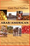 Arab - American : Landscape, Culture, and Cuisine in Two Great Deserts, Nabhan, Gary Paul, 0816526583