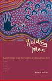 Holding Men : Kanyirninpa and the Health of Aboriginal Men, McCoy, Brian F., 0855756586