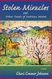 Stolen Miracles and Other Deeds of Dubious Intent, Cheri Cramer Johnson, 0865346585