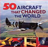 50 Aircraft That Changed the World, Ron Dick and Dan Patterson, 1554076587